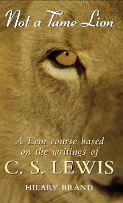 Not a Tame Lion: A Lent Course based on the writings of C. S. Lewis (Paperback)