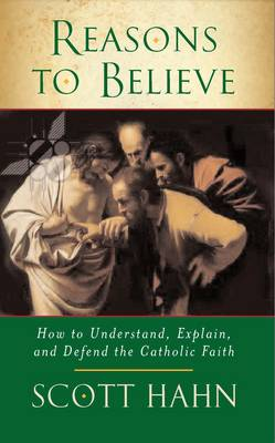 Reasons to Believe: How to Understand, Explain and Defend the Catholic Faith (Paperback)