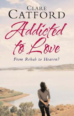 Addicted to Love: From Rehab to Heaven? (Paperback)
