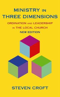 Ministry in Three Dimensions: Ordination and Leadership in the Local Church (Paperback)