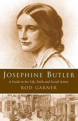 Josephine Butler: A Guide to Her Life, Faith and Social Action (Paperback)