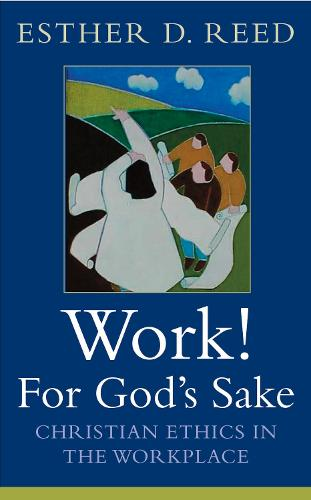 Work! For God's Sake: Christian Ethics in the Workplace (Paperback)