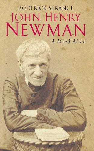 John Henry Newman: Mind Alive (Hardback)