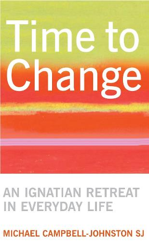 Time to Change: An Ignatian Retreat in Everyday Life (Paperback)