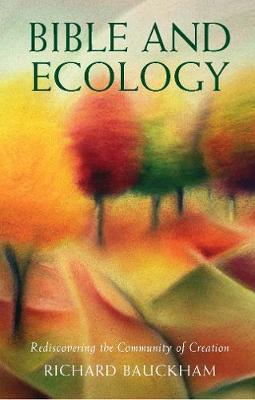 Bible and Ecology: Rediscovering the Community of Creation (Paperback)