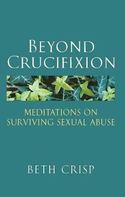 Beyond Crucifixion: Meditations on Surviving Sexual Abuse (Paperback)