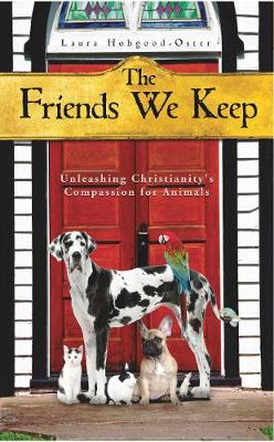 Friends We Keep: Unleashing Christianity's Compassion for Animals (Paperback)