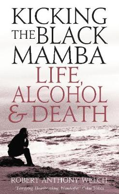 Kicking the Black Mamba: Life, Alcohol and Death (Paperback)