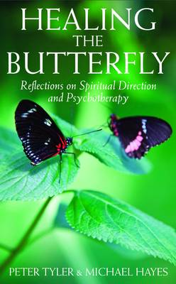 Healing the Butterfly: Reflections on Spiritual Direction and Psychotherapy (Paperback)