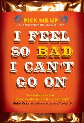 I Feel So Bad I Can't Go On - Pick Me Up (Paperback)