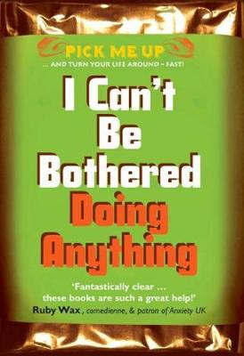 I Can't Be Bothered Doing Anything - Pick Me Up (Paperback)