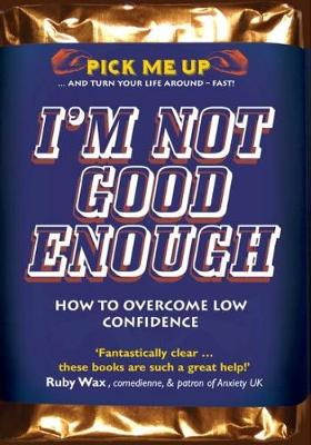 I'm Not Good Enough: How to Overcome Low Confidence - Pick Me Up (Paperback)