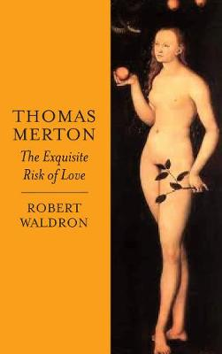 Thomas Merton: The Exquisite Risk of Love: The Chronicle of a Monastic Romance (Paperback)