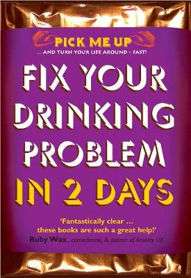 Fix Your Drinking Problem in 2 Days - Pick Me Up (Paperback)