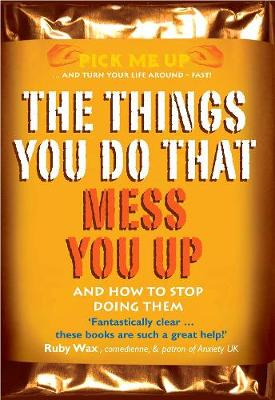 The Things You Do That Mess You Up: And How to Stop Doing Them - Pick Me Up (Paperback)