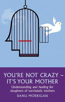 You're Not Crazy - It's Your Mother: Understanding and healing for daughters of narcissistic mothers (Paperback)