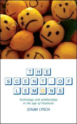 The Scent of Lemons: Technology and Relationships in the Age of Facebook (Paperback)