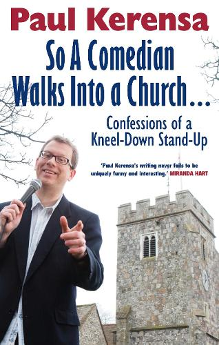 So a Comedian Walks into a Church: Confessions of a Kneel-Down Stand-Up (Paperback)