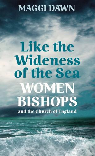 Like the Wideness of the Sea: Women Bishops and the Church of England (Paperback)
