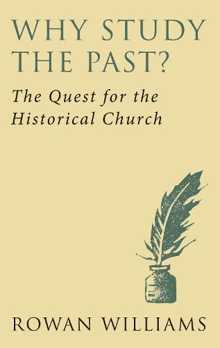 Why Study the Past? (new edition): The Quest for the Historical Church (Paperback)