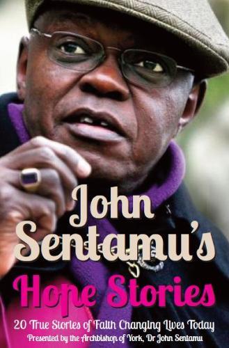 John Sentamu's Hope Stories: 20 True Stories of Lives Transformed by Hope (Paperback)