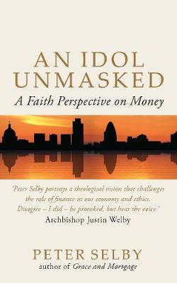 An Idol Unmasked: A Faith Perspective on Money (Paperback)