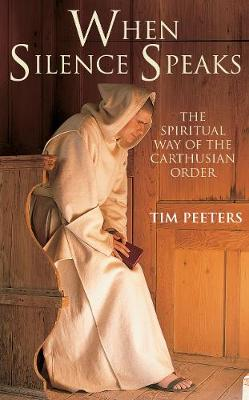 When Silence Speaks: The Spiritual Way of the Carthusian Order (Paperback)