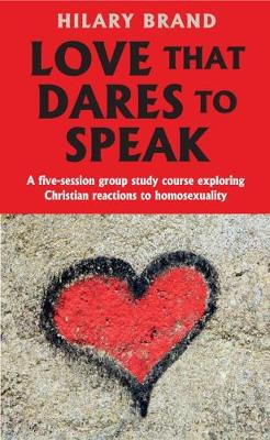 Love that Dares to Speak: A five-session group study course exploring Christian reactions to homosexuality (Paperback)