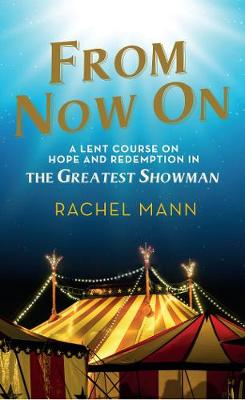 From Now On: A Lent Course on Hope and Redemption in The Greatest Showman (Paperback)