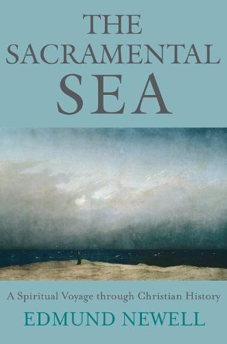 The Sacramental Sea: A Spiritual Voyage through Christian History (Paperback)