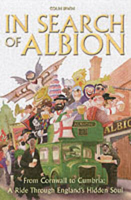 In Search of Albion: From Cornwall to Cumbria: A Ride Through England's Hidden Soul (Paperback)