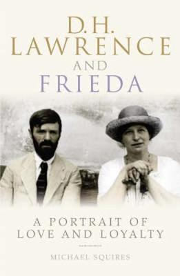 D. H. Lawrence and Frieda: A Portrait of Love and Loyalty (Hardback)