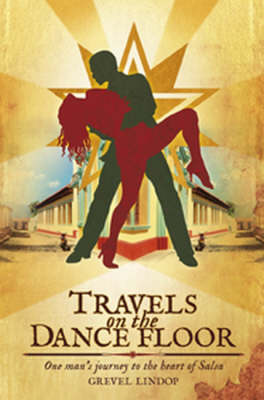 Travels on the Dance Floor: One Man's Journey to the Heart of Salsa (Hardback)