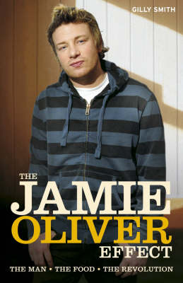 The Jamie Oliver Effect: The Man. The Food. The Revolution (Paperback)