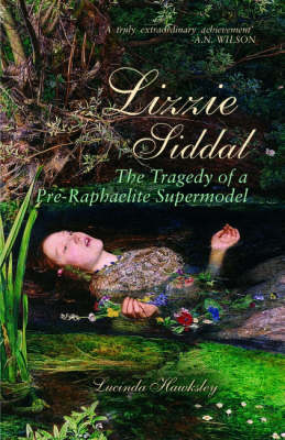 Lizzie Siddal: The Tragedy of a Pre-Raphaelite Supermodel (Hardback)