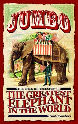 Jumbo: This Being the True Story of the Greatest Elephant in the World (Paperback)