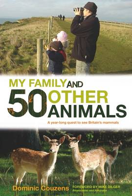 My Family and 50 Other Animals: A Year with Britain's Mammals (Hardback)