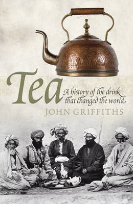 Tea: A History of the Drink That Changed the World (Paperback)