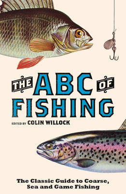 The ABC of Fishing: The Classic Guide to Coarse, Sea and Game Fishing (Paperback)