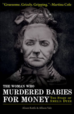 The Woman Who Murdered Babies for Money: The Story of Amelia Dyer (Paperback)
