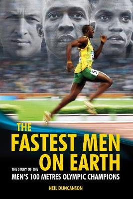 Fastest Men on Earth: The Story of the Men's 100 Metre Champions (Hardback)