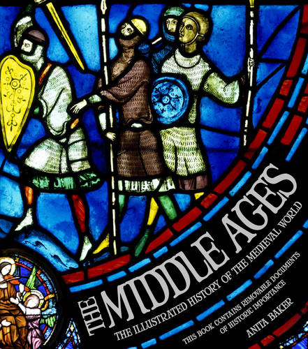 Middle Ages: The Illustrated History of the Medieval World (Hardback)