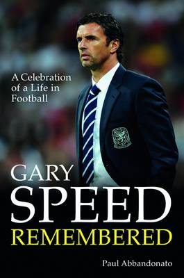 Gary Speed Remembered: A Celebration of a Life in Football (Hardback)
