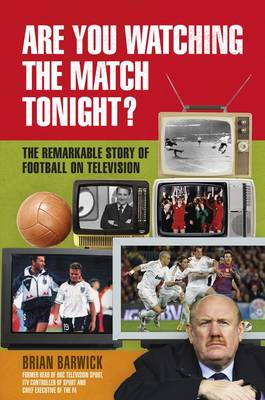 Are You Watching the Match Tonight?: The Remarkable Story of Football on Television (Hardback)