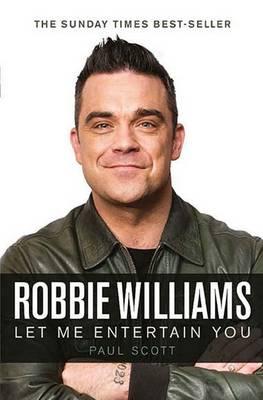 Robbie Williams : A Biography: Let Me Entertain You (Hardback)