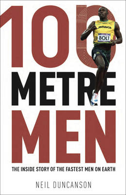 100 Metre Men: The Trackside Story of the 25 Sprint Champions Who Struck Olympic Gold (Paperback)