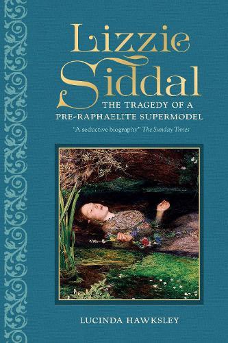 Lizzie Siddal: The Tragedy of a Pre-Raphaelite Supermodel (Hardback)