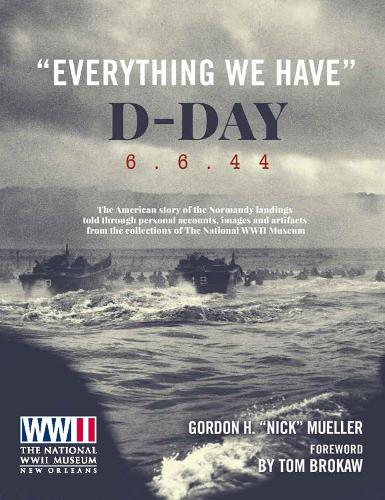 """""""Everything We Have"""": D-Day 6.6.44: The American story of the Normandy landings (Hardback)"""