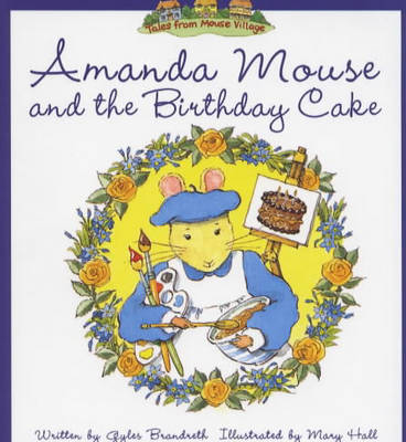 Amanda Mouse and the Birthday Cake - Tales of Mouse Village S. (Hardback)