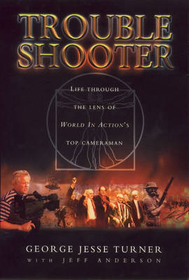 """Trouble Shooter: Life Through the Lens of """"World in Action's"""" Top Cameraman (Hardback)"""